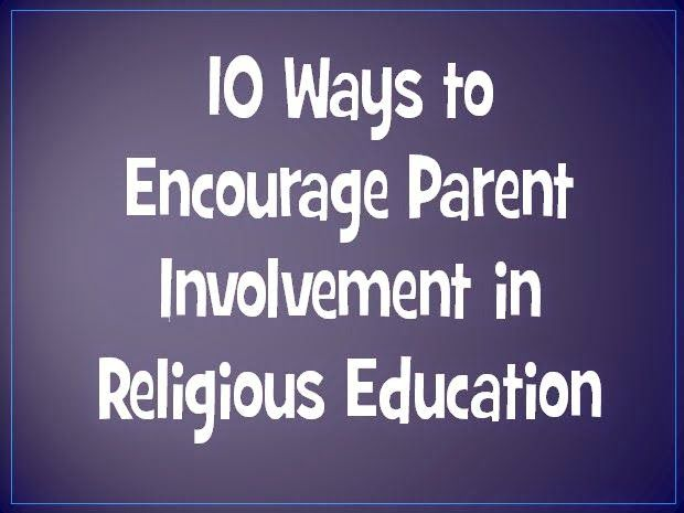 Look to Him and be Radiant: Happy the Home- Ten Ways to Encourage Parent Involvement in Religious Ed