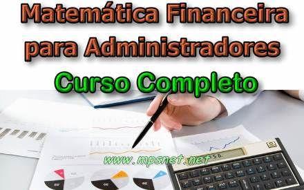 Curso de Matematica financeira para Administradores; Veja em detalhes neste site http://www.mpsnet.net/1/591.html