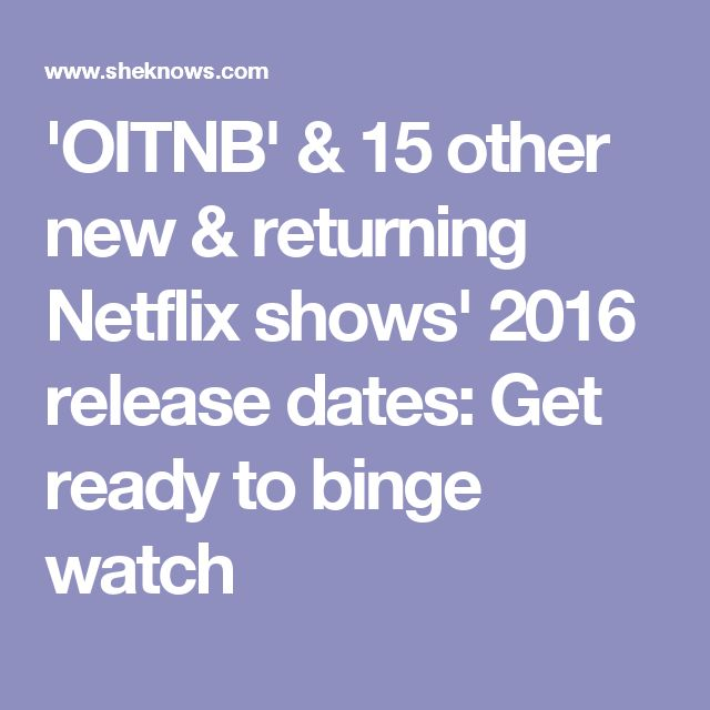 'OITNB' & 15 other new & returning Netflix shows' 2016 release dates: Get ready to binge watch