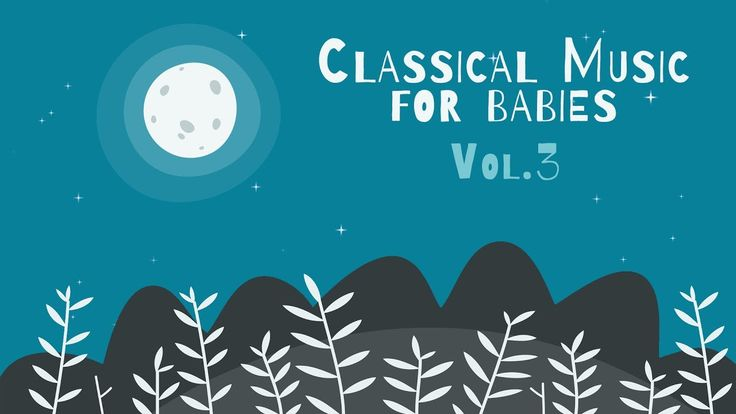 Classical Piano for Babies Vol.3 - Relaxing & Calming Music - Baby Lulla...