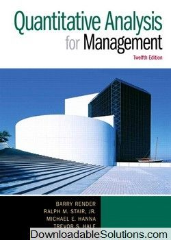 Test Bank for Quantitative Analysis for Management 12th Edition Barry Render, Ralph M. Stair, Michael E. Hanna, Trevor S. Hale download answer key, test bank, solutions manual, instructor manual, resource manual, laboratory manual, instructor guide, case solutions