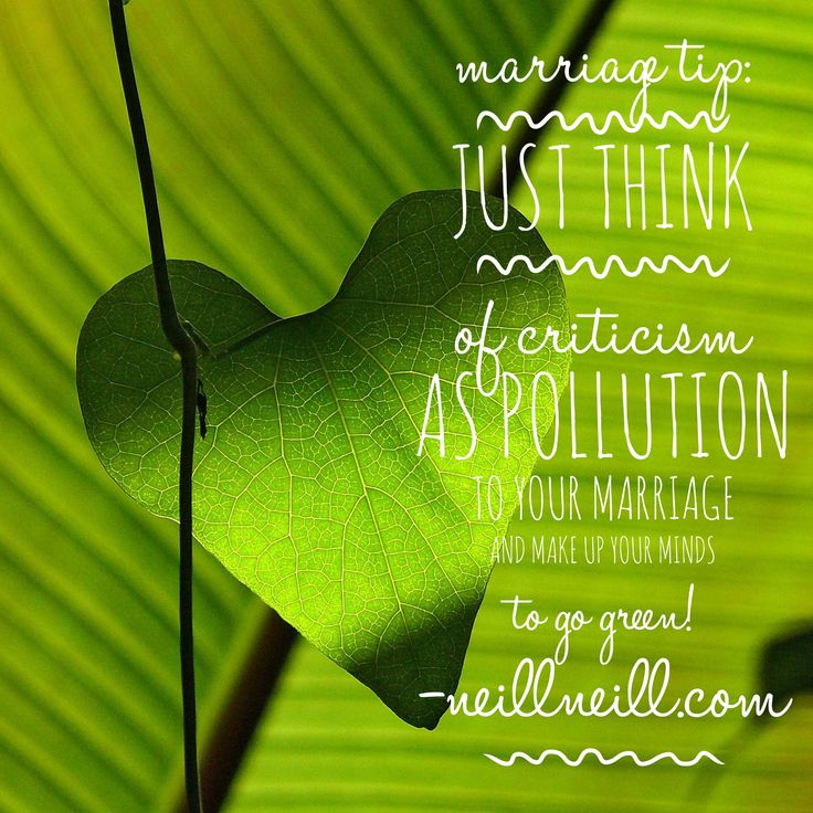 Marriage Tip:  Just think of criticism as pollution to your marriage and make it a priority to go great!  NeillNeill.com