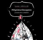 Sari Pöyliö: Pölyimurikauppias. Atena 2013. #kirjat #Lappi #kaunokirjallisuus