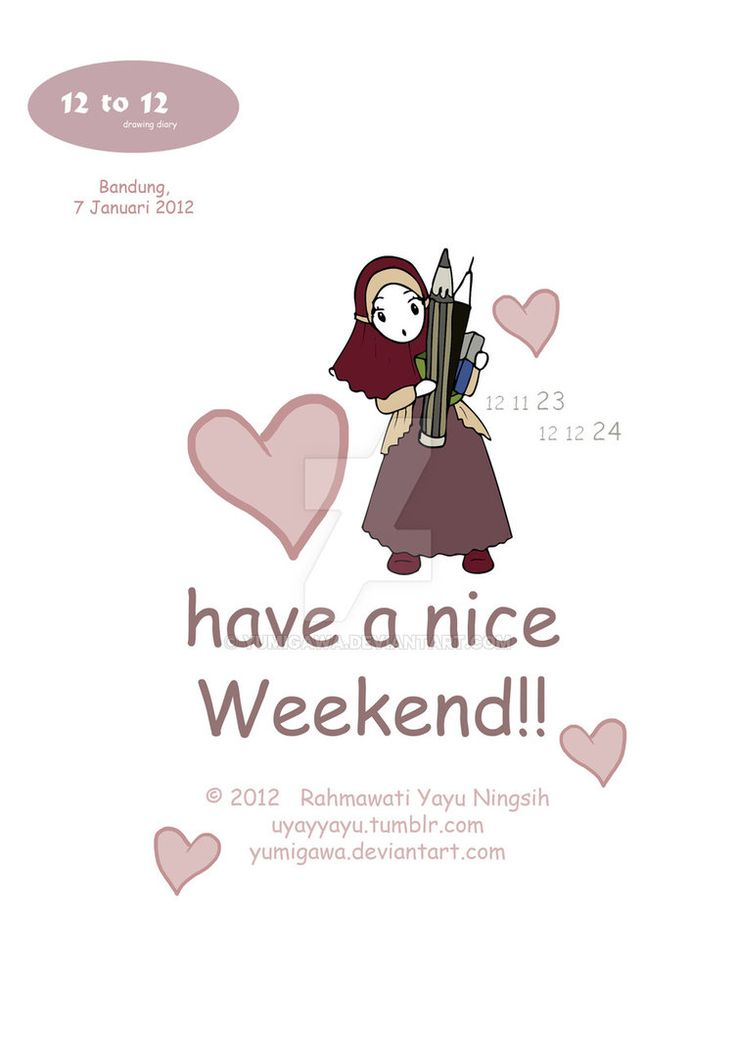 "12 to 12 Drawing DIary, 7 Januari 2012, ""have a nice weekend."""