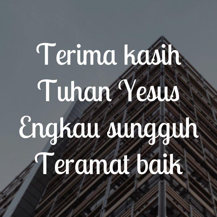 Terima kasih Tuhan Yesus, Engkau sungguh teramat baik 💋