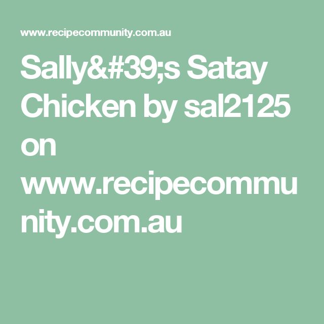 Sally's Satay Chicken by sal2125 on www.recipecommunity.com.au