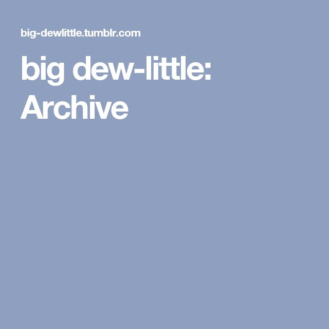 big dew-little: Archive