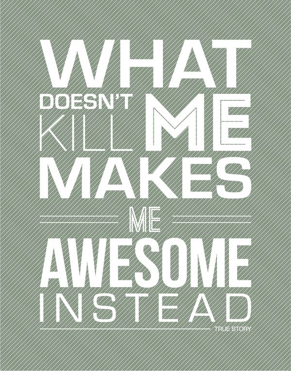 What doesn't kill me makes me awesome instead. - Barney Stinson (How I Met Your Mother) / poster by Kate Swanson