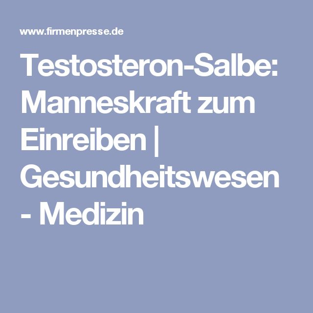 Testosteron-Salbe: Manneskraft zum Einreiben | Gesundheitswesen - Medizin