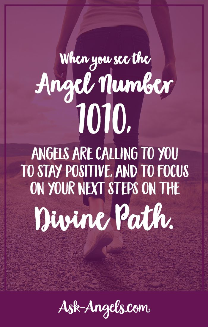 When you see the Angel Number 1010, Angels are calling to you to stay positive, and to focus on your next steps on the Divine path.
