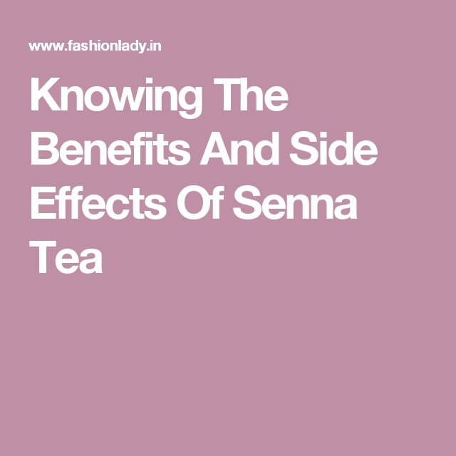 Knowing The Benefits And Side Effects Of Senna Tea