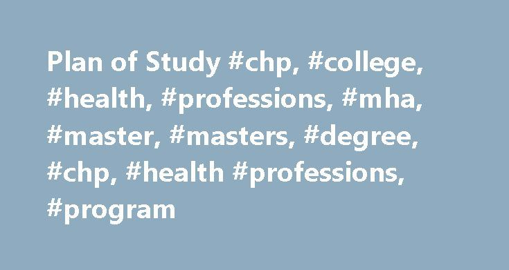Plan of Study #chp, #college, #health, #professions, #mha, #master, #masters, #degree, #chp, #health #professions, #program http://pakistan.nef2.com/plan-of-study-chp-college-health-professions-mha-master-masters-degree-chp-health-professions-program/  # Plan of Study The information on this page is intended for the MHA-Executive Program only. Depending upon the program of study, students will be enrolled in 2 or 3 Internet-based courses each semester. Most courses are offered in a blended…
