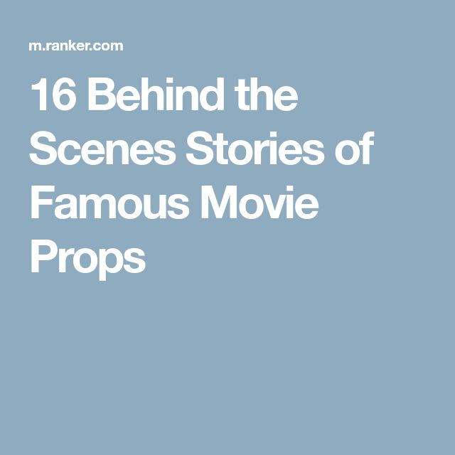 16 Behind the Scenes Stories of Famous Movie Props