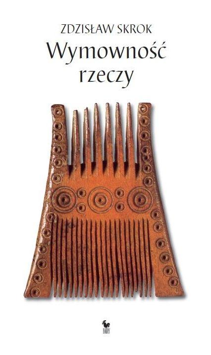 """""""Wymowność rzeczy"""" Zdzisław Skrok Cover by Janusz Barecki Published by Wydawnictwo Iskry 2012"""