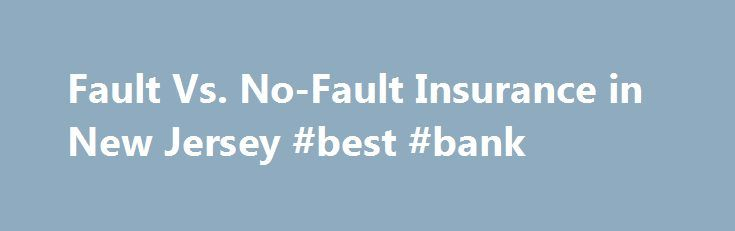 Fault Vs. No-Fault Insurance in New Jersey #best #bank http://insurances.remmont.com/fault-vs-no-fault-insurance-in-new-jersey-best-bank/  #auto insurance in nj # Fault Vs. No-Fault Insurance Fault and no fault are common phrases used when talking about car insurance. They are applicable to two separate aspects of insurance: The type of policy and the car insurance laws of each state. Driving classifications which may impact the cost of your car insurance. FaultRead MoreThe post Fault Vs…