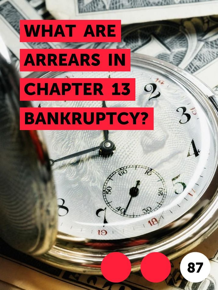 What Are Arrears In Chapter 13 Bankruptcy In 2020 Chapter 13 Bankruptcy Chapter