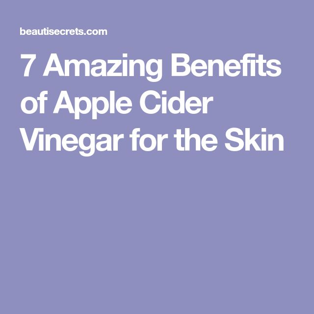 7 Amazing Benefits of Apple Cider Vinegar for the Skin