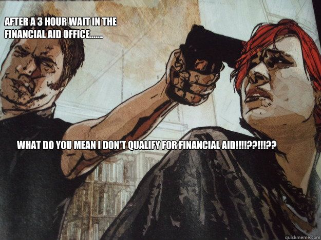 financial aid office meme - Hence the need for bullet proof glass. T