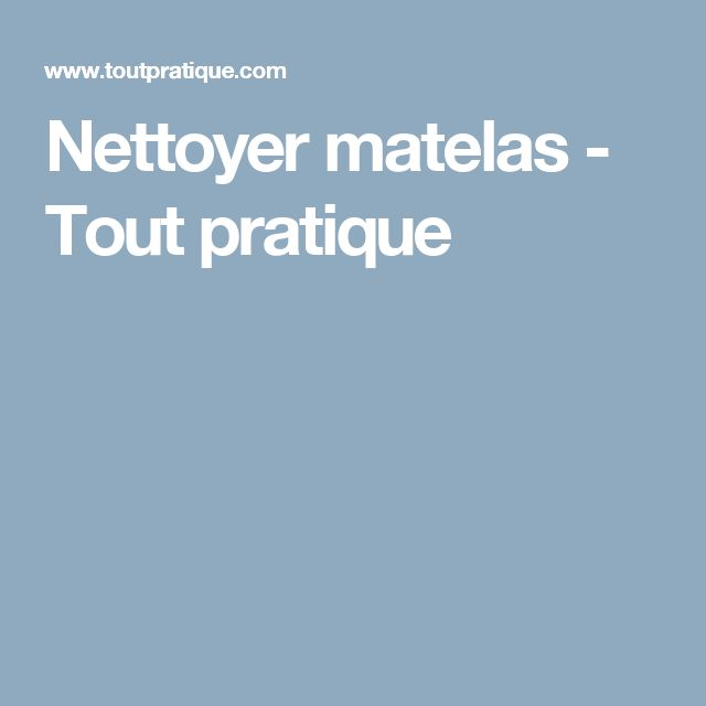 Nettoyer matelas - Tout pratique