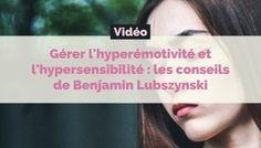 Gérer l'hyperémotivité et l'hypersensibilité : les conseils de Benjamin Lubszynski
