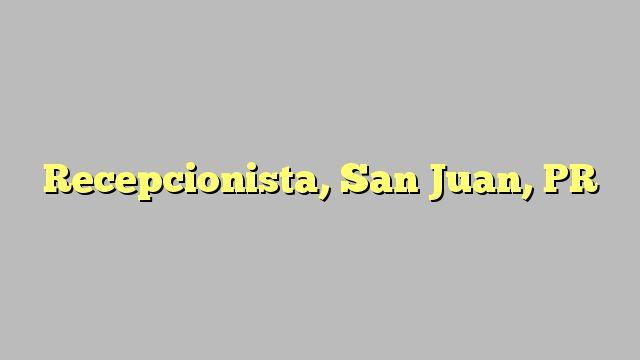 Recepcionista, San Juan, PR