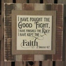 Rustic Burlap Sign - 2 Timothy 4:7 I have fought the good fight I have finished the race I have kept the faith