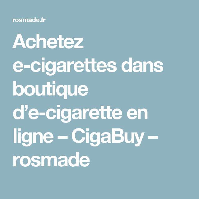 Achetez e-cigarettes dans boutique d'e-cigarette en ligne – CigaBuy – rosmade
