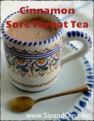Recipe for Cinnamon Sore Throat Tea 1 cup milk, 1/2 teaspoon cinnamon, 1/2 teaspoon powdered ginger and 1 tablespoon honey. Heat milk on low until hot but not boiling. Stir in the cinnamon and ginger. Add honey to sweeten it.