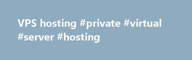 VPS hosting #private #virtual #server #hosting http://detroit.remmont.com/vps-hosting-private-virtual-server-hosting/  VPS Hosting Why should I get a 123 Reg VPS? High performance with faster page loading creating a better experience for your visitors. UK-based data centre with onsite hardware support which ensures maximum uptime. Our Virtual Private Server packages have been designed to meet the exact requirements of your business. Easily modify your specs via the control panel as your…