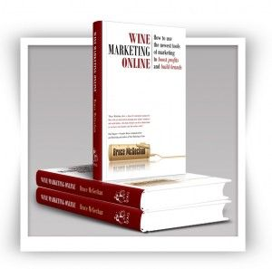 "The new book ""WINE MARKETING ONLINE: How to use the newest tools of marketing to boost profits and build brands"" by Bruce McGechan. Click on the image to read more... www.WineMarketingPros.com"