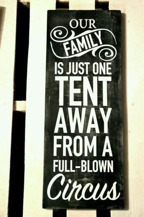 Our family is just one Tent Away from a Full Blown Circus. Funny wood sign.