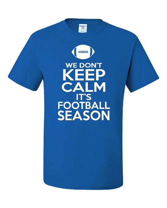 Need this shirt in crimson......Dont Keep Calm Football Season Shirt by UnlimitedImprints on Etsy, $15.00