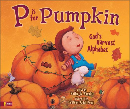P is for Pumpkin by Kathy-jo Wargin  Illustrated by YaWen Ariel Pang  Genre: Christian Children's Book  Suggested Reading Ages: 4-7