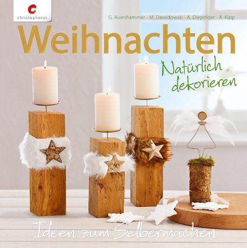 Weihnachten. Natürlich dekorieren: Ideen zum Selbermachen