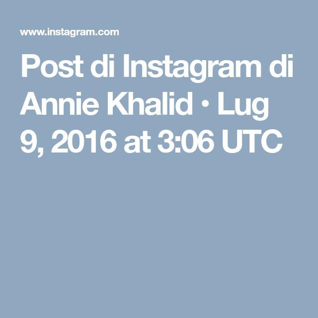Post di Instagram di Annie Khalid • Lug 9, 2016 at 3:06 UTC