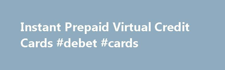 Instant Prepaid Virtual Credit Cards #debet #cards http://trinidad-and-tobago.remmont.com/instant-prepaid-virtual-credit-cards-debet-cards/  # Instant Prepaid Virtual Credit Cards Virtual debit card at www.cliffscard.com. CliffsCard provides the client with an added layer of customer security, privacy and anonymity when making purchases online. Cliffs Card is not limited to just online purchases as clients and customers can also make phone orders. CliffsCard can be used anywhere Visa is…