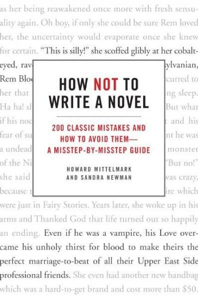 How Not to Write a Novel: 200 Classic Mistakes and How to Avoid Them - a Misstep-by-misstep Guide