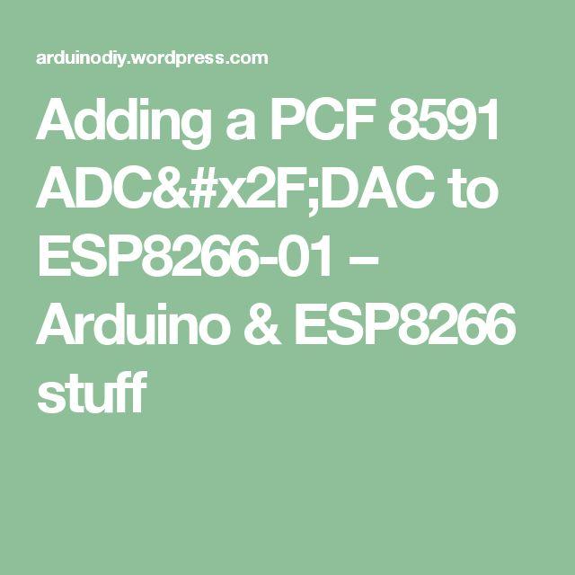 Adding a PCF 8591 ADC/DAC to ESP8266-01 – Arduino & ESP8266 stuff