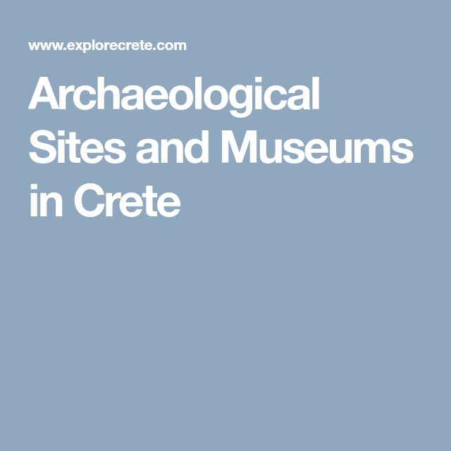 Archaeological Sites and Museums in Crete