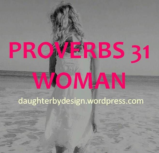"Growing up I always had the mentality that Proverbs 31 was qualities that a wife and mother needed to have. Whenever I read that chapter I always thought to myself ""Wow, what an amazing woman of Go..."