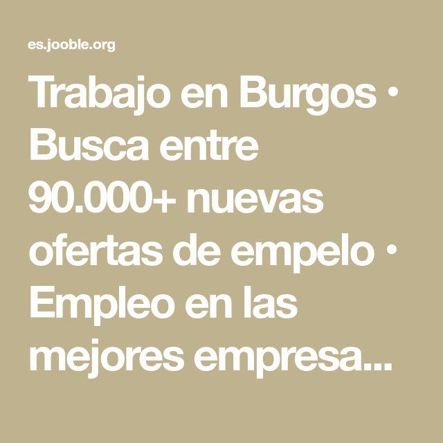 Trabajo en Burgos • Busca entre 90.000+ nuevas ofertas de empelo • Empleo en las mejores empresas en Burgos • Gratis & Rápido • Tiempo completo, medio y parcial • Salario competitivo • !Encuentra trabajo ya!