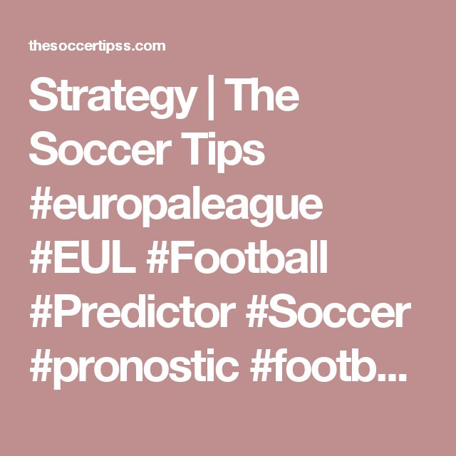 Strategy | The Soccer Tips #europaleague #EUL #Football #Predictor #Soccer #pronostic #footballtipster #Footballexpert #FREETIPS #Footballpredictor #futebol #Football #Predictor #prédictions #previsão #futebol #Soccer #soccerpredictor #footballtrader #FREETIPS #pronostic #soccertipster #moneymachine #onlinemoney #sportsday #millionaire #getrich #billionaire #footballbetting  #bettingadvice #sportsbettingadvice
