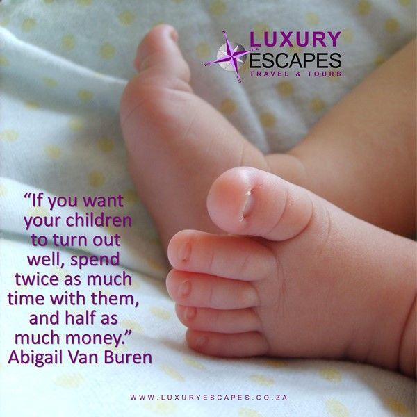 """If you want your children to turn out well, spend twice as much time with them, and half as much money."" Abigail Van Buren. Yes, spend both on a family holiday! www.luxuryescapes.co.za"