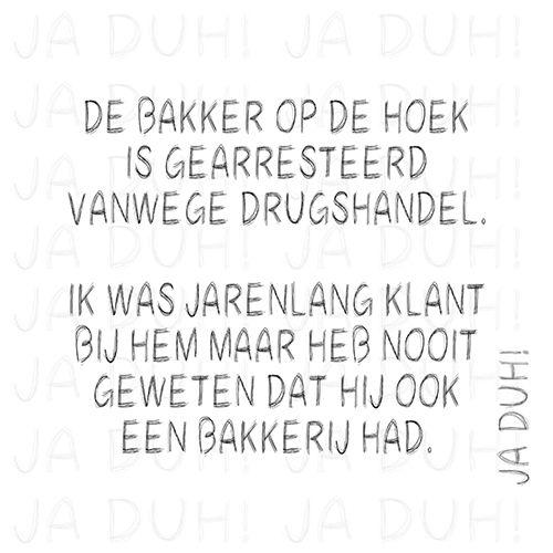 Drugshandel. Ja Duh!  #humor #tekst #Nederlands #Facebook #grappig #nooit #geweten #bakker