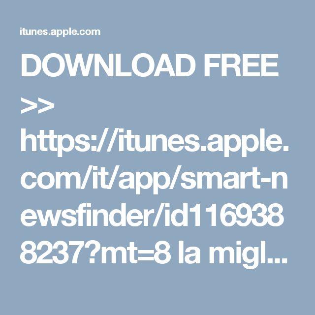 DOWNLOAD FREE >>  https://itunes.apple.com/it/app/smart-newsfinder/id1169388237?mt=8 la migliore app per leggere NEWS su iPHONE e iPAD
