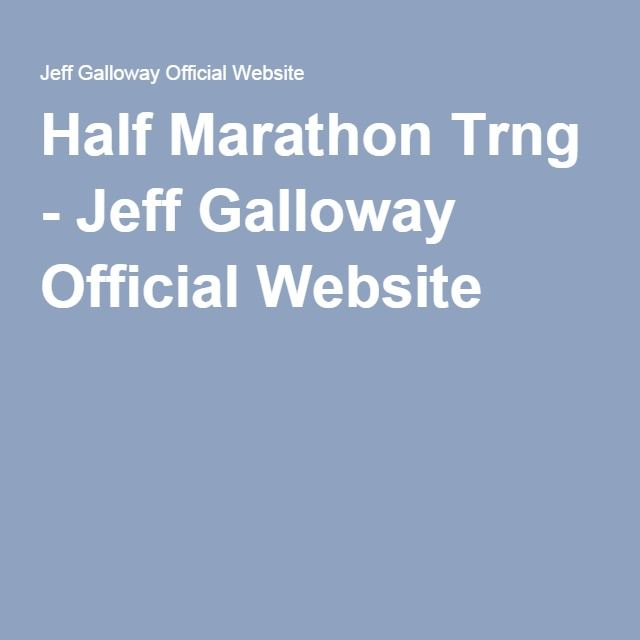 Half Marathon Trng - Jeff Galloway Official Website