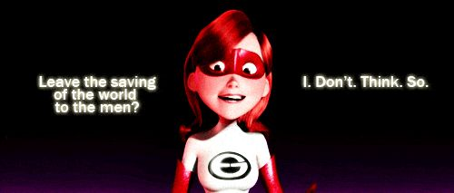When Elstigirl proved <i>The Incredibles</i> and the world would be nothing without women.