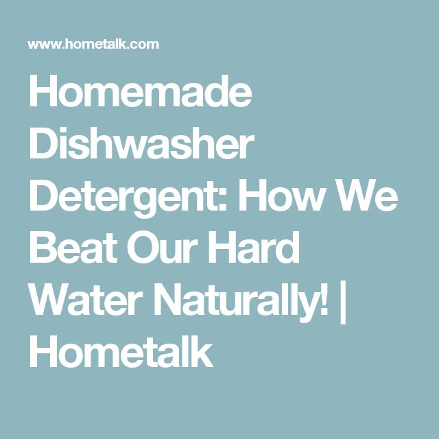 Homemade Dishwasher Detergent: How We Beat Our Hard Water Naturally! | Hometalk