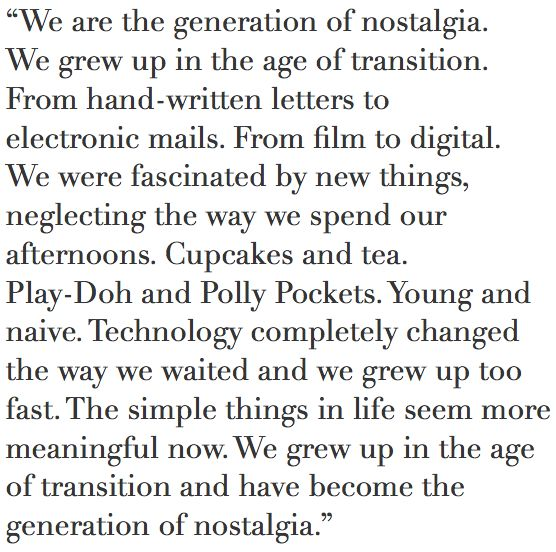 we are the generation of nostalgia.