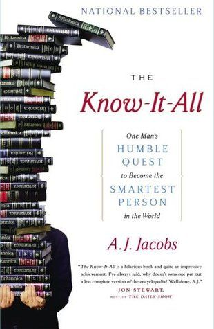 The Know-It-All: One Man's Humble Quest to Become the Smartest Person in the World - Hilarious and informative at the same time, definitely my favourite by AJ Jacobs